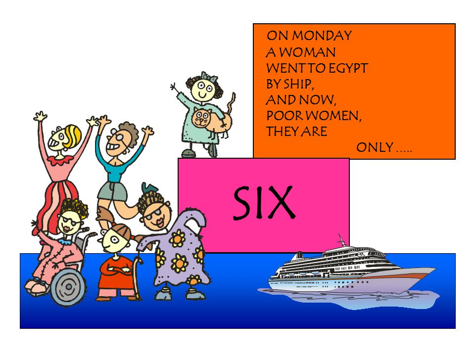 SIX ON MONDAY A WOMAN WENT TO EGYPT BY SHIP, AND NOW, POOR WOMEN,