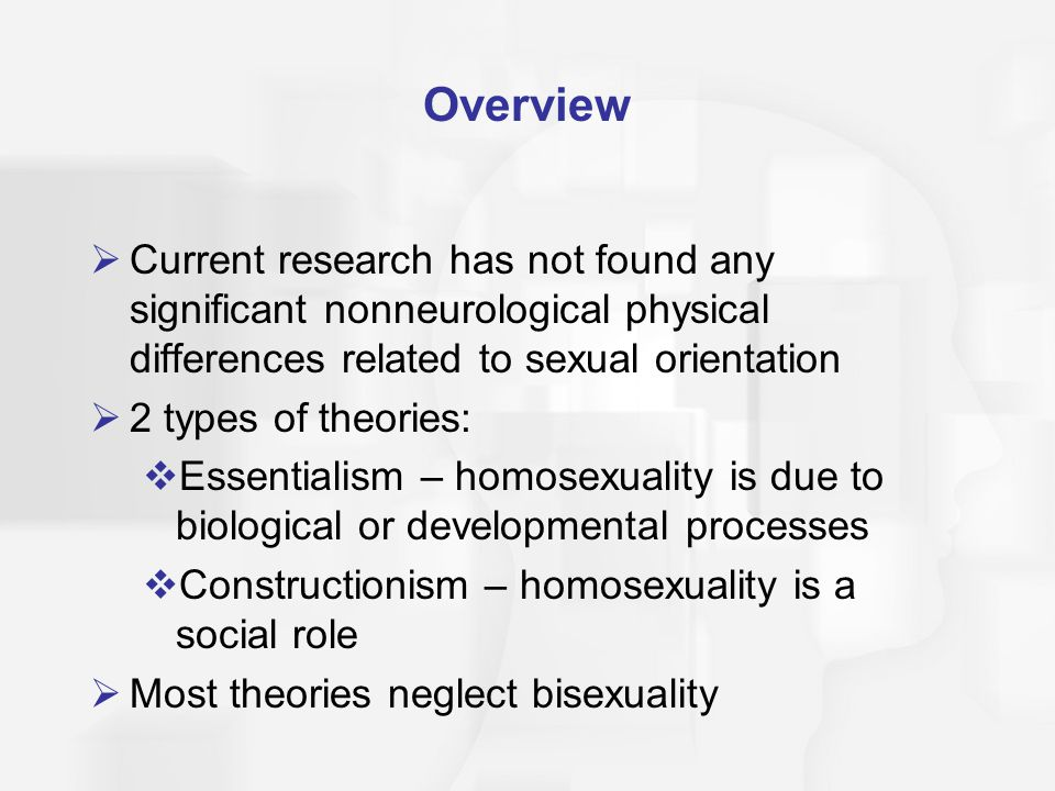 Overview Current research has not found any significant nonneurological physical differences related to sexual orientation.