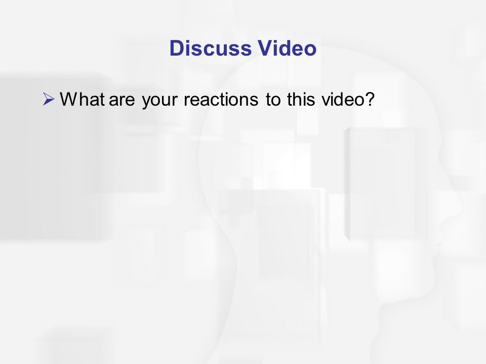 Discuss Video What are your reactions to this video