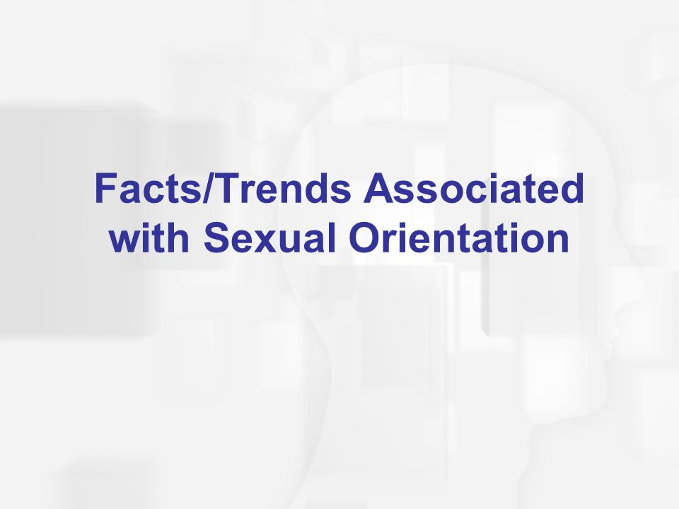Facts/Trends Associated with Sexual Orientation