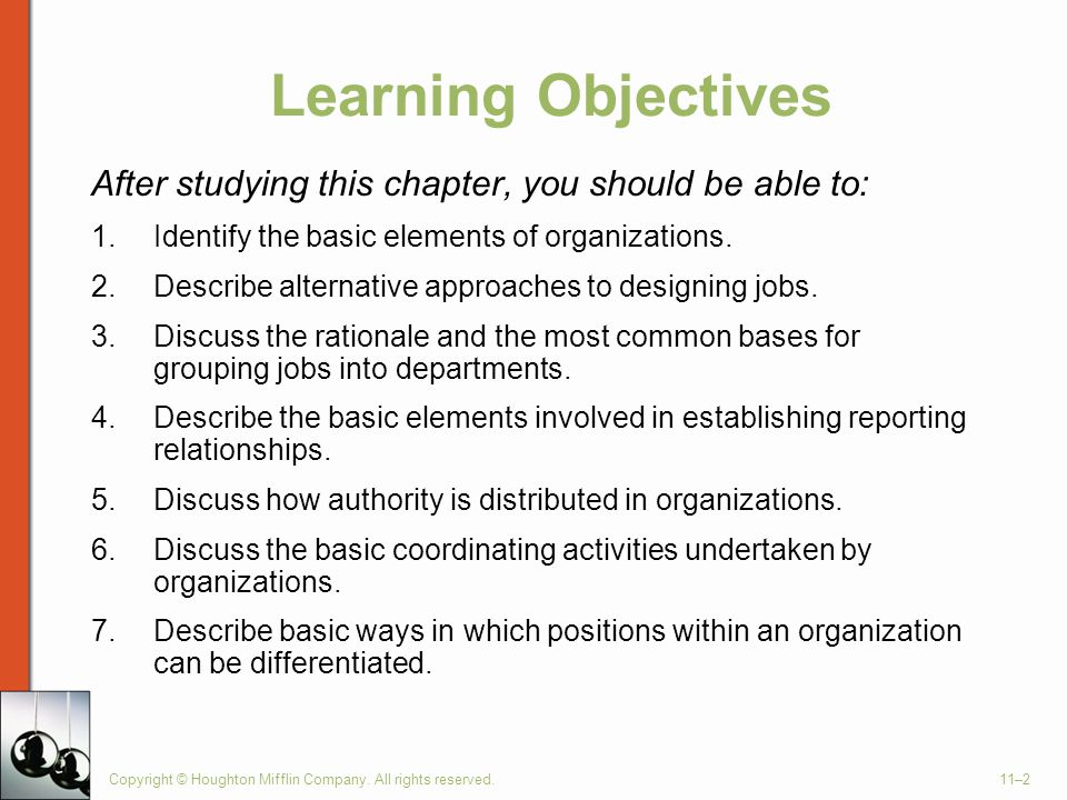 Learning Objectives After studying this chapter, you should be able to: Identify the basic elements of organizations.