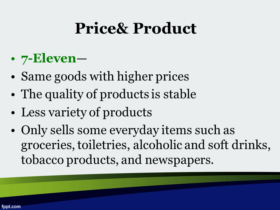 Price& Product 7-Eleven— Same goods with higher prices