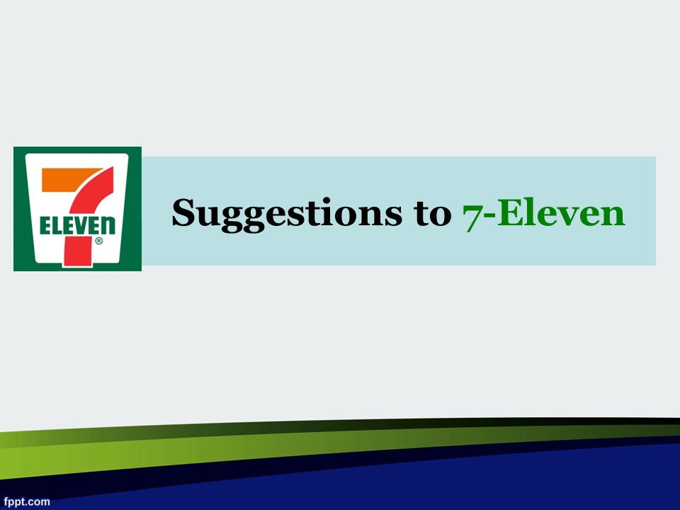 Suggestions to 7-Eleven