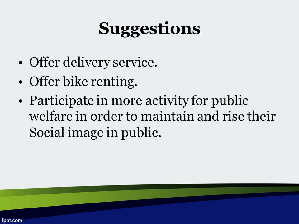 Suggestions Offer delivery service. Offer bike renting.