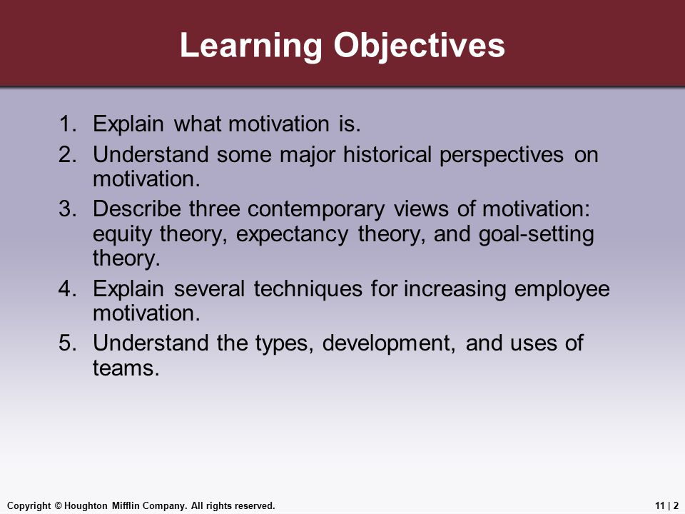 Learning Objectives Explain what motivation is.