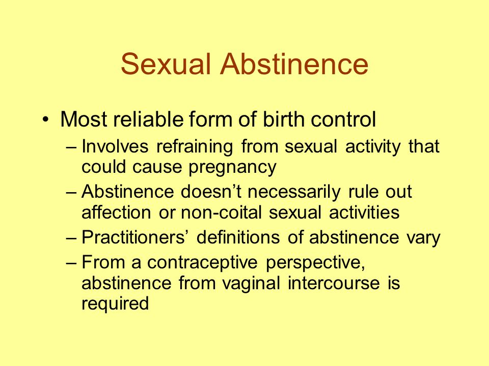 Sexual Abstinence Most reliable form of birth control