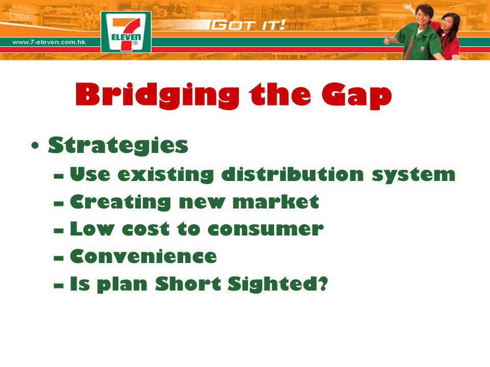 Bridging the Gap Strategies Use existing distribution system