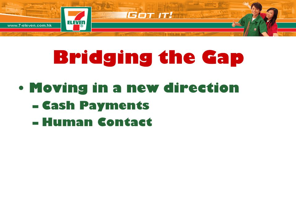 Bridging the Gap Moving in a new direction Cash Payments Human Contact