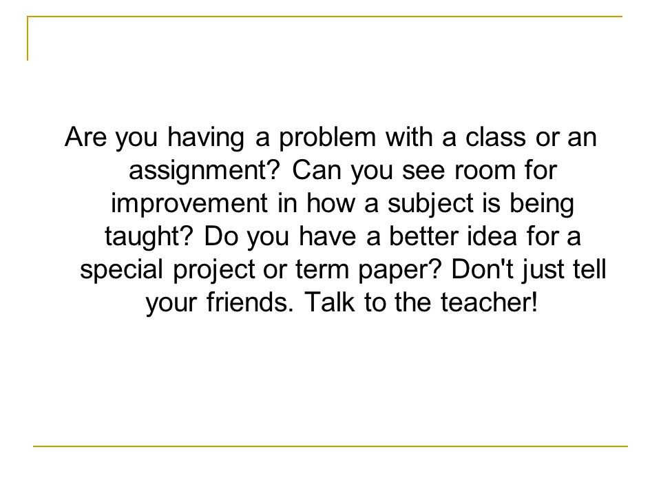 Are you having a problem with a class or an assignment