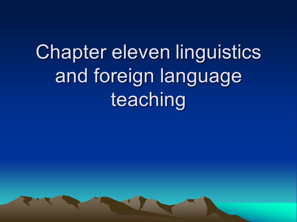 Chapter eleven linguistics and foreign language teaching