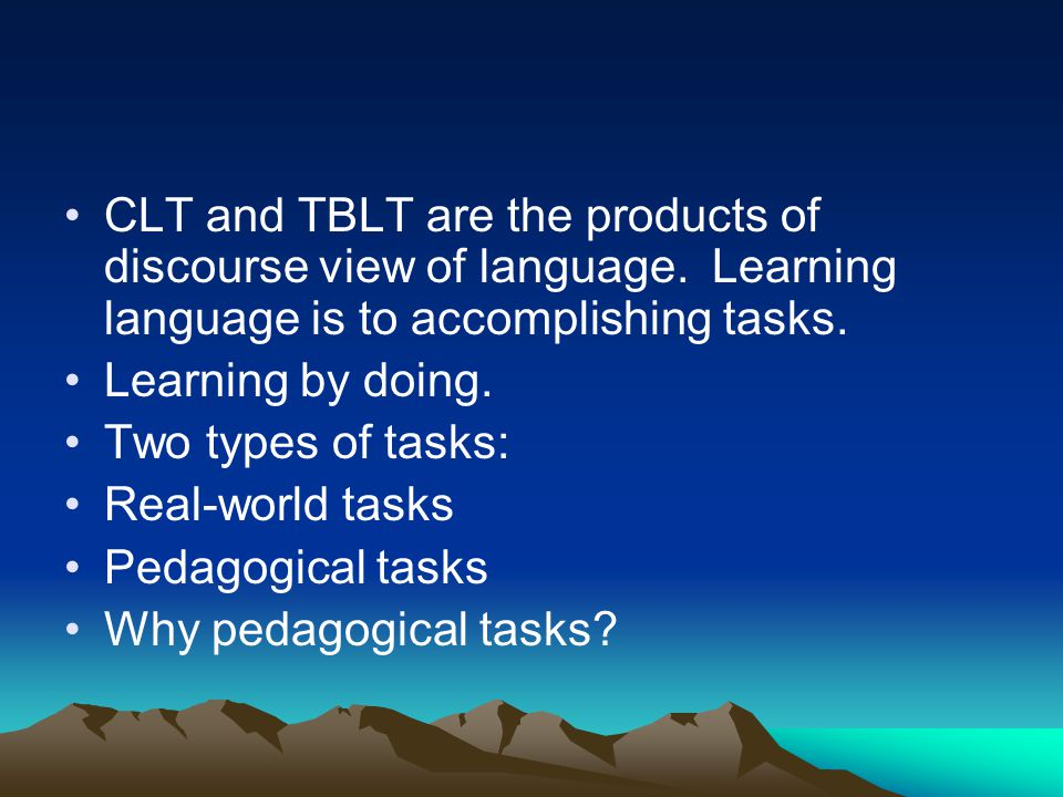 CLT and TBLT are the products of discourse view of language