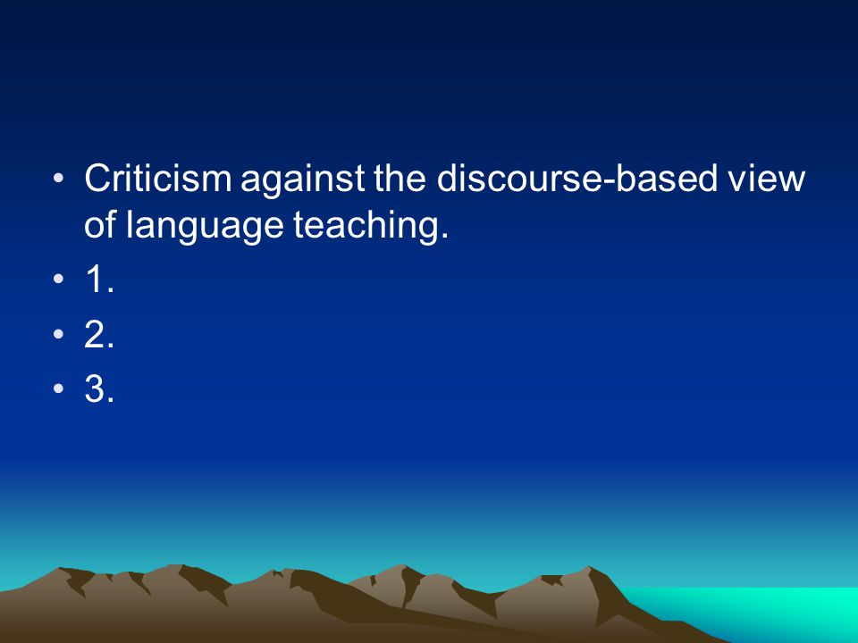 Criticism against the discourse-based view of language teaching.