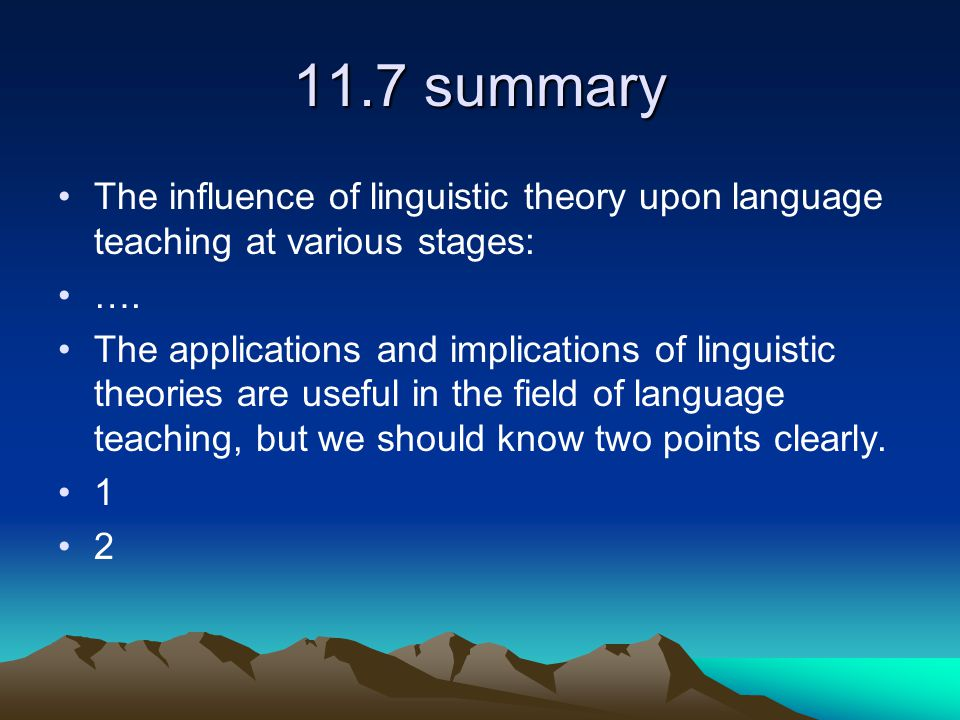 11.7 summary The influence of linguistic theory upon language teaching at various stages: ….