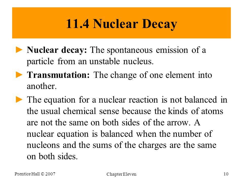 11.4 Nuclear Decay Nuclear decay: The spontaneous emission of a particle from an unstable nucleus.