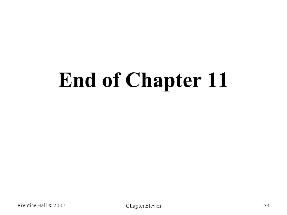 End of Chapter 11 Prentice Hall © 2007 Chapter Eleven
