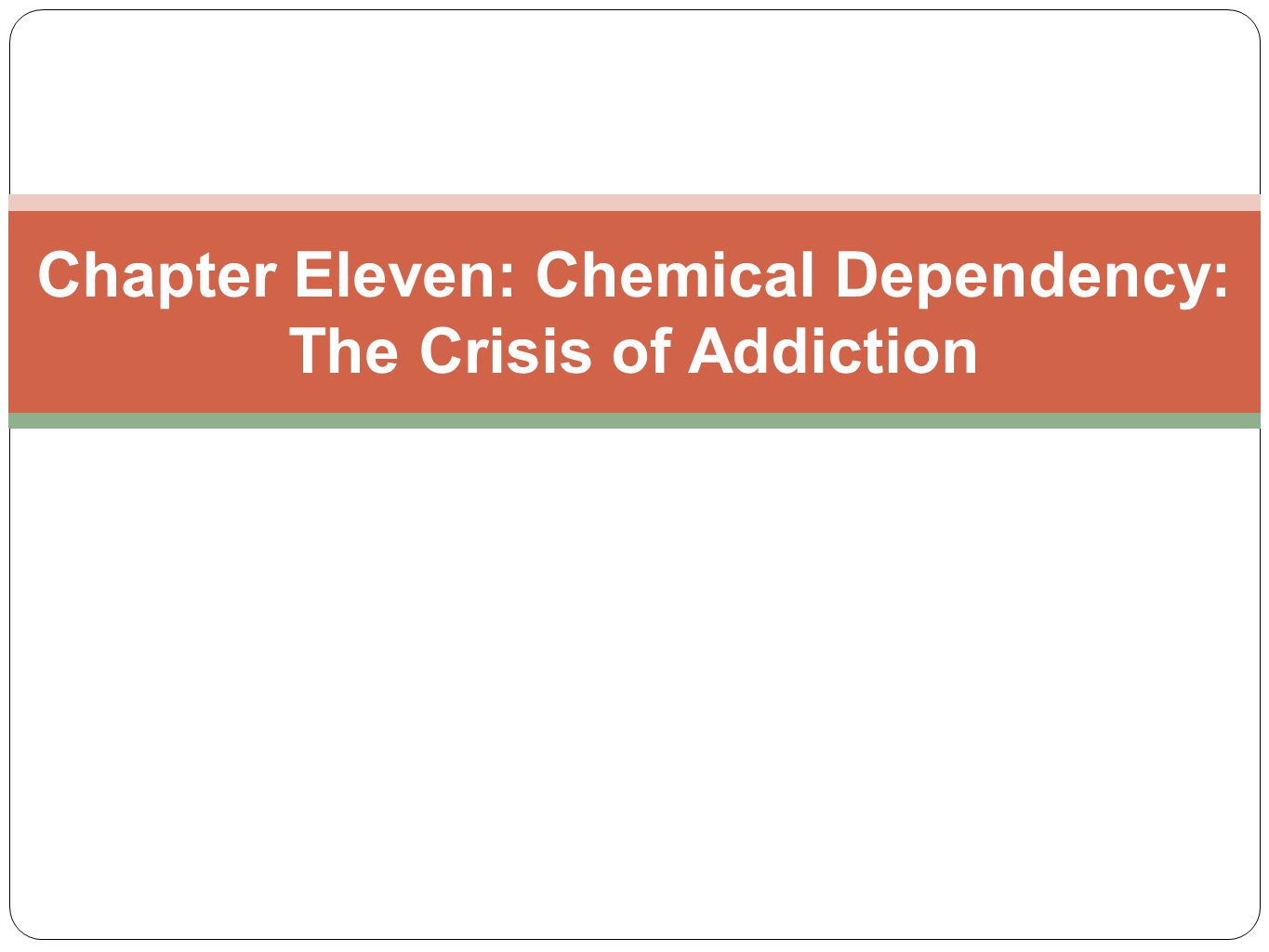 Chapter Eleven: Chemical Dependency: The Crisis of Addiction