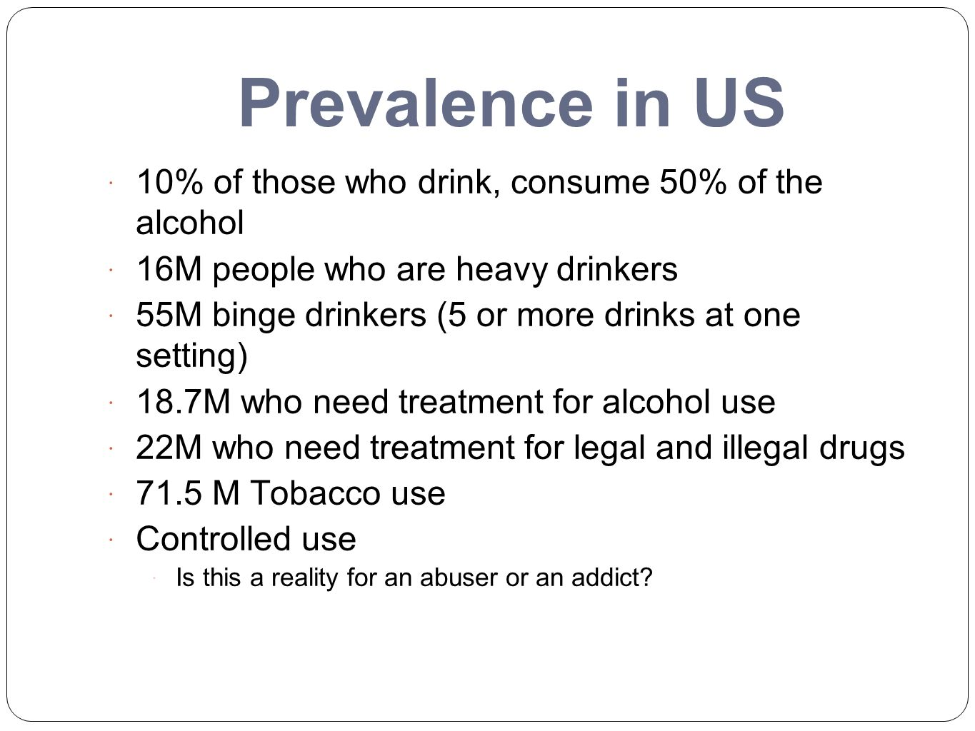 Prevalence in US 10% of those who drink, consume 50% of the alcohol