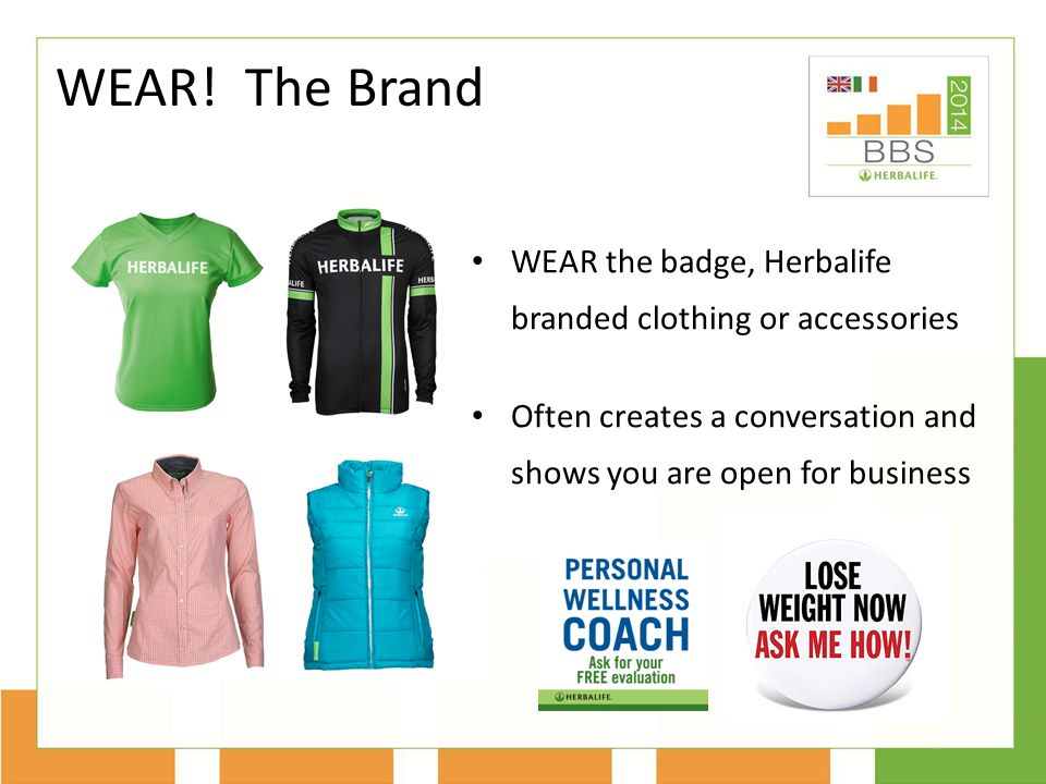 WEAR. The Brand WEAR the badge, Herbalife branded clothing or accessories.