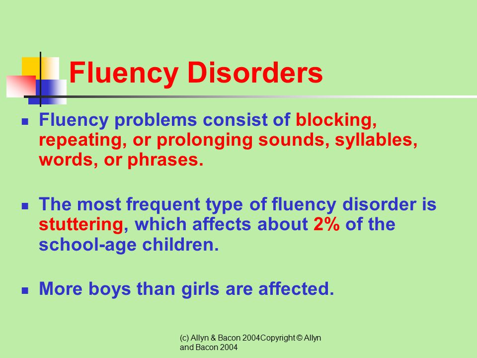 Fluency Disorders Fluency problems consist of blocking, repeating, or prolonging sounds, syllables, words, or phrases.