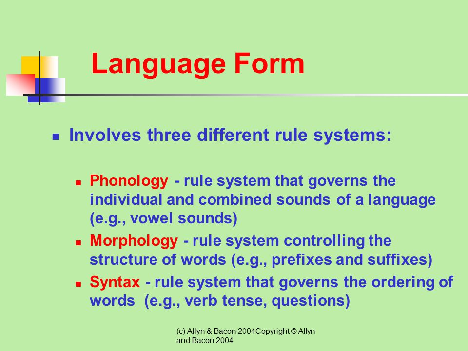 Language Form Involves three different rule systems: