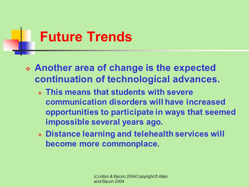 Future Trends Another area of change is the expected continuation of technological advances.
