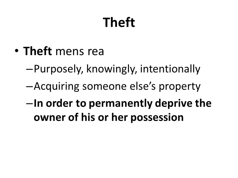 Theft Theft mens rea Purposely, knowingly, intentionally