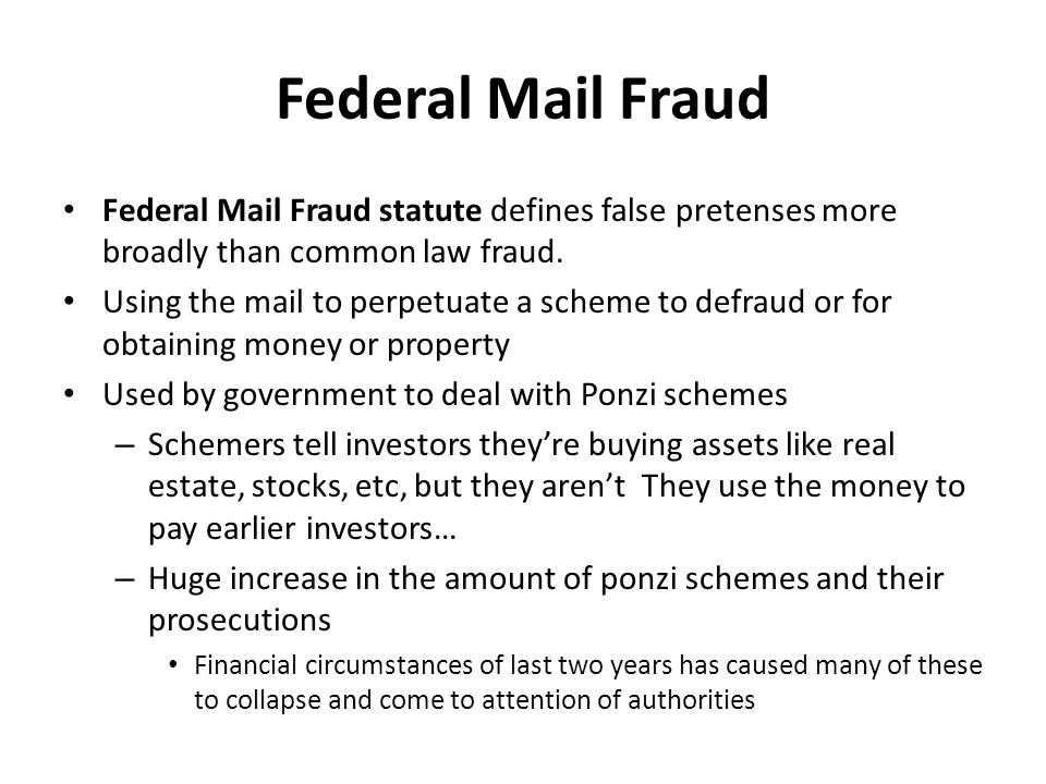 Federal Mail Fraud Federal Mail Fraud statute defines false pretenses more broadly than common law fraud.