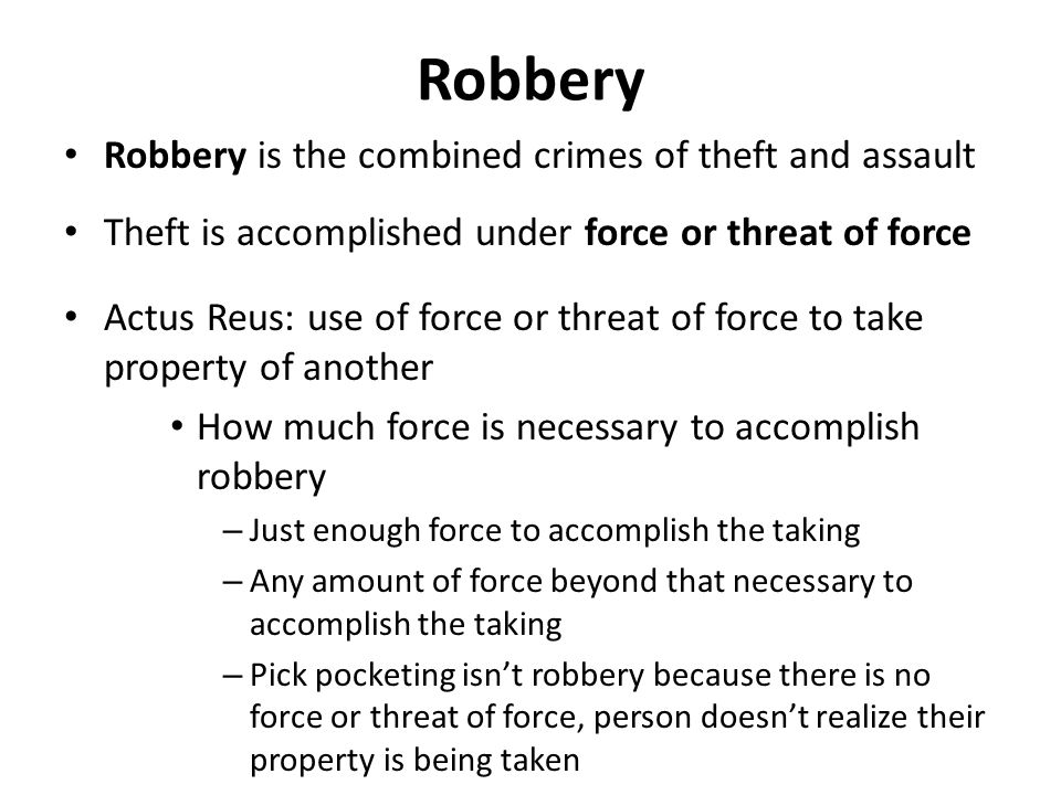 Robbery Robbery is the combined crimes of theft and assault
