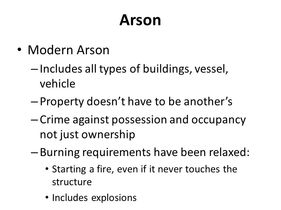 Arson Modern Arson Includes all types of buildings, vessel, vehicle