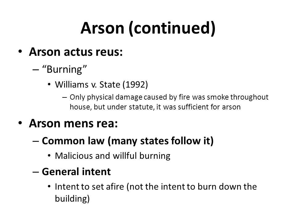 Arson (continued) Arson actus reus: Arson mens rea: Burning