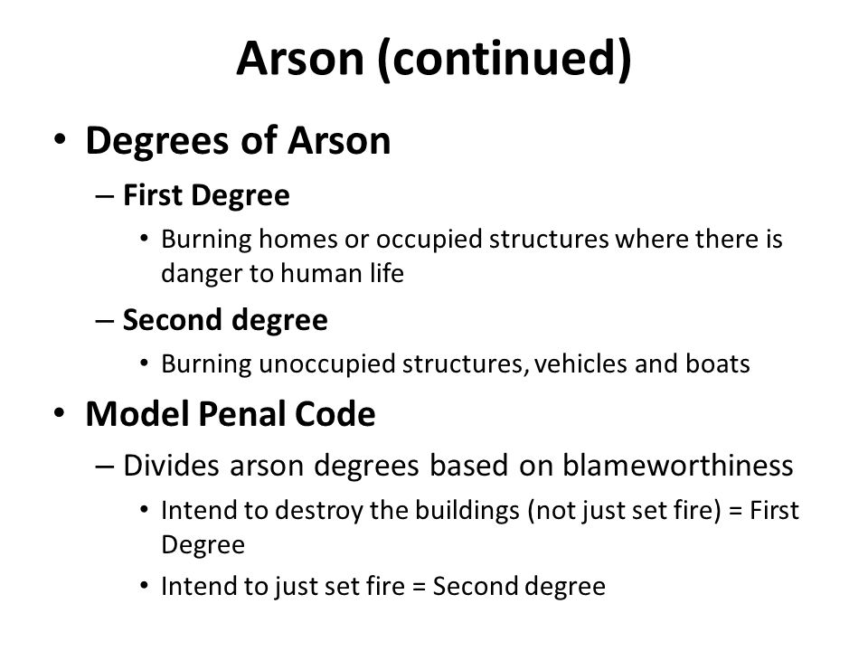 Arson (continued) Degrees of Arson Model Penal Code First Degree