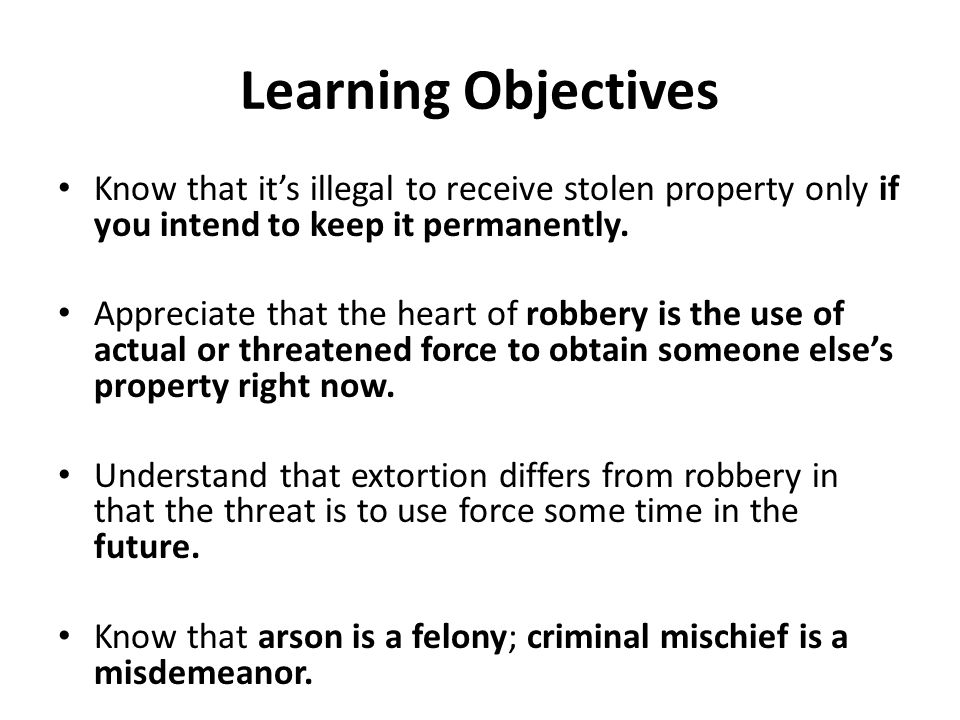 Learning Objectives Know that it's illegal to receive stolen property only if you intend to keep it permanently.