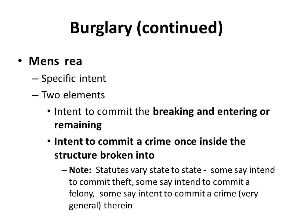Burglary (continued) Mens rea Specific intent Two elements