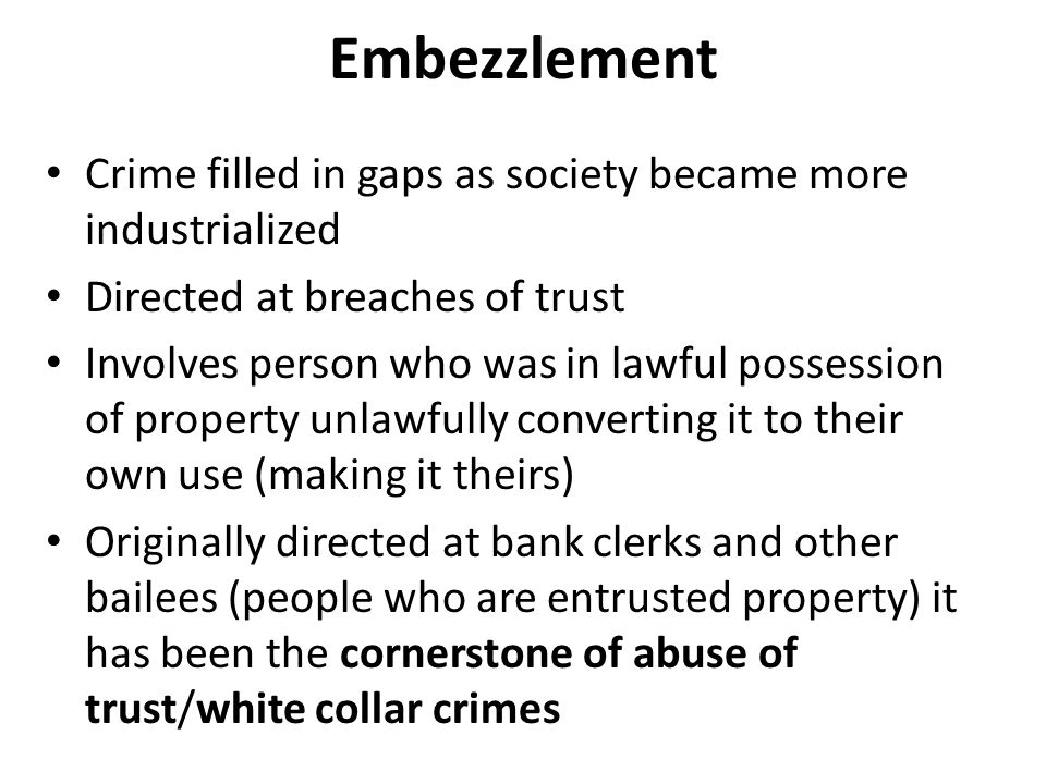Embezzlement Crime filled in gaps as society became more industrialized. Directed at breaches of trust.