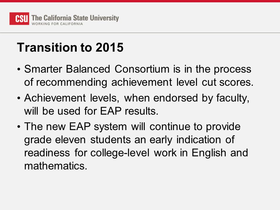 Transition to 2015 Smarter Balanced Consortium is in the process of recommending achievement level cut scores.