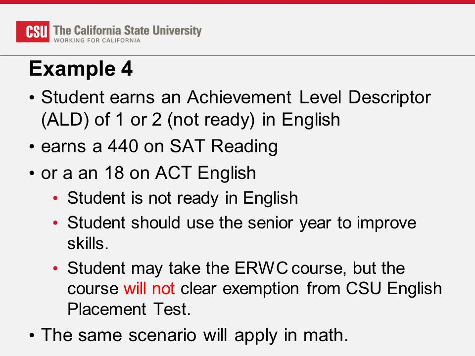 Example 4 Student earns an Achievement Level Descriptor (ALD) of 1 or 2 (not ready) in English. earns a 440 on SAT Reading.