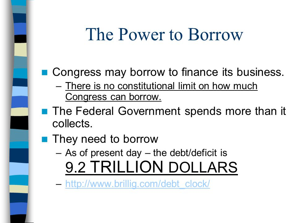 The Power to Borrow Congress may borrow to finance its business.