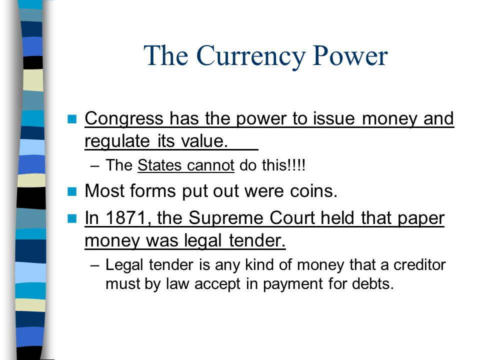 The Currency Power Congress has the power to issue money and regulate its value. The States cannot do this!!!!