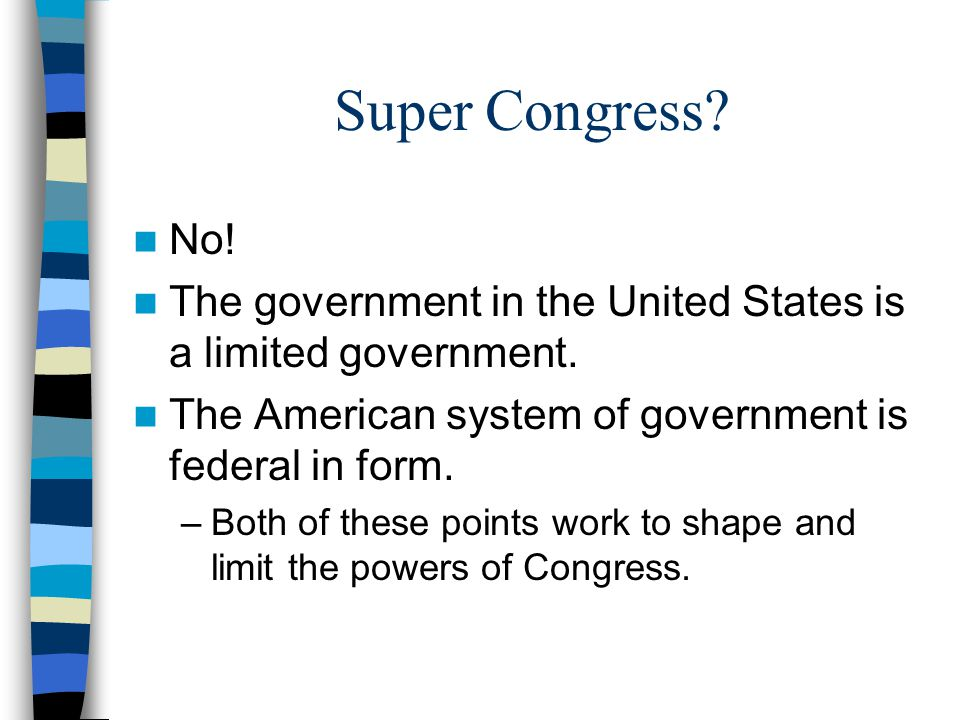 Super Congress No! The government in the United States is a limited government. The American system of government is federal in form.