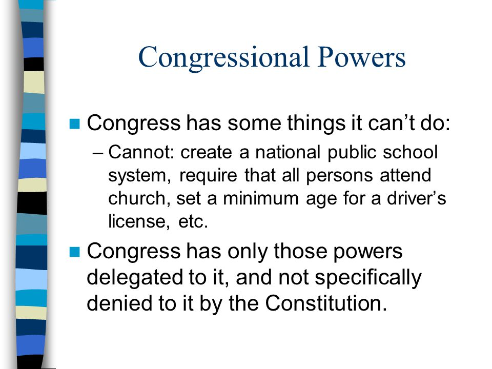 Congressional Powers Congress has some things it can't do: