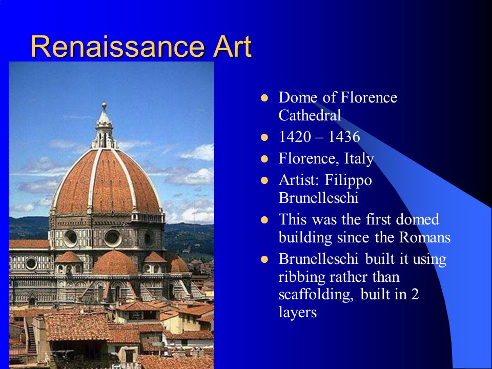 Renaissance Art Dome of Florence Cathedral 1420 – 1436 Florence, Italy
