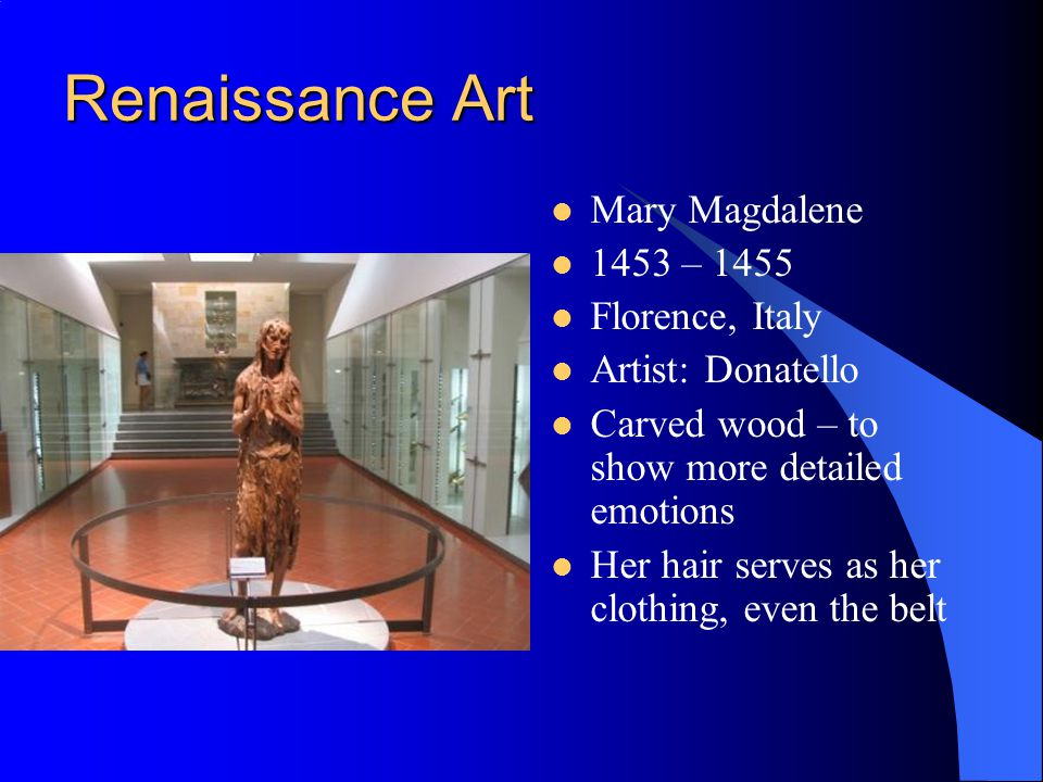 Renaissance Art Mary Magdalene 1453 – 1455 Florence, Italy
