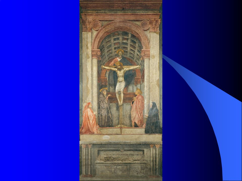 12.3 Masaccio, The Holy Trinity, c. 1428. Fresco, 21´101⁄2˝ x 10´5˝ (6.66 x 3.19 m).