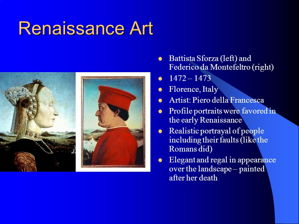 Renaissance Art Battista Sforza (left) and Federico da Montefeltro (right) 1472 – 1473. Florence, Italy.