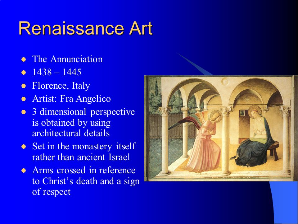 Renaissance Art The Annunciation 1438 – 1445 Florence, Italy