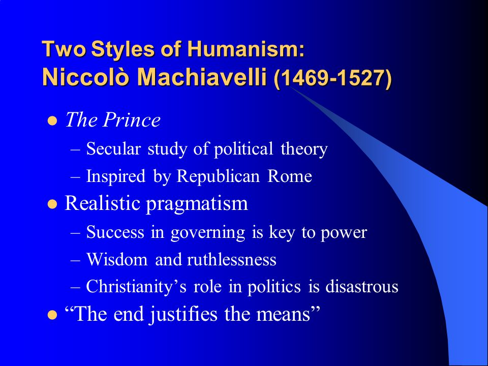 Two Styles of Humanism: Niccolò Machiavelli (1469-1527)
