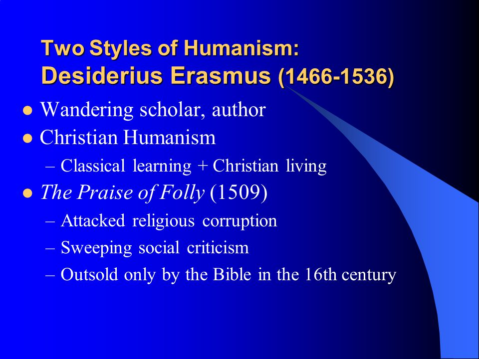 Two Styles of Humanism: Desiderius Erasmus (1466-1536)