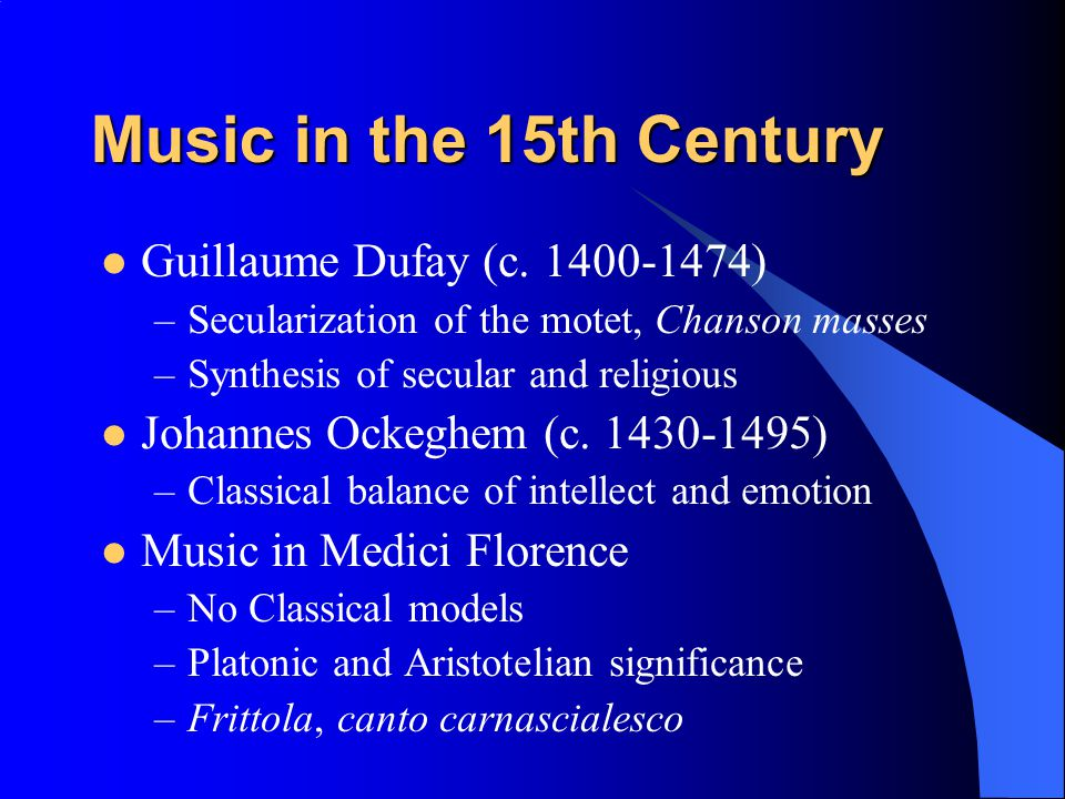 Music in the 15th Century Guillaume Dufay (c. 1400-1474)