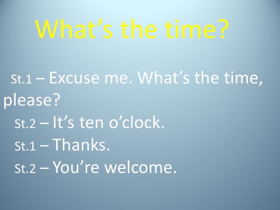 What's the time. St. 1 – Excuse me. What's the time, please. St