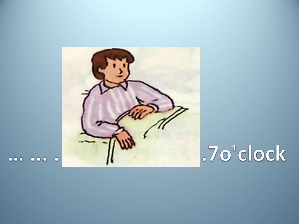 … ... . .7o clock